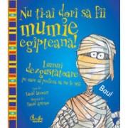 Nu ti-ai dori sa fii mumie egipteana! - Lucruri dezgustatoare pe care ai prefera sa nu le stii