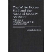 The White House Staff and the National Security Assistant by Joseph G. Bock