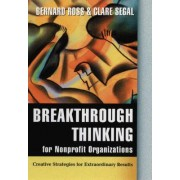 Breakthrough Thinking for Nonprofit Organizations by B. Ross