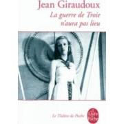 La Guerre De Troie n'Aura Pas Lieu by Jean Giraudoux