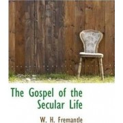 The Gospel of the Secular Life by W H Fremantle