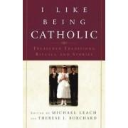 I Like Being Catholic by Therese J Borchard