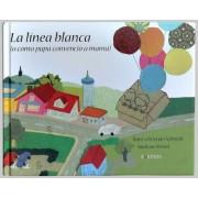 La Linea Blanca (O Como Papa Convencio a Mama) by Hans Christian Schmidt
