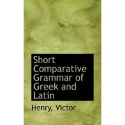Short Comparative Grammar of Greek and Latin by Henry Victor
