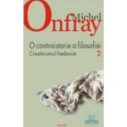 O contraistorie a filosofiei vol.2 Crestinismul hedonist - Michel Onfray