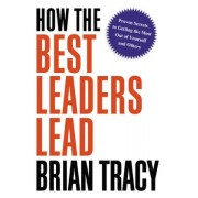 How the Best Leaders Lead by Brian Tracy