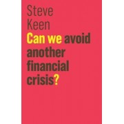 Can We Avoid Another Financial Crisis? by S. Keen