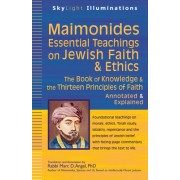 Maimonides--Essential Teachings on Jewish Faith and Ethics: The Book of Knowledge and the Thirteen Principles of Faith--Selections Annotated and Expla
