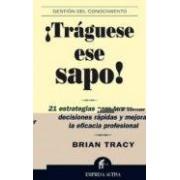 Tracy Brian ¡traguese Ese Sapo!: 21 Estrategias Para Tomar Decisiones Rapidas Y Me