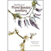 Spellbound Floral Beaded Jewellery: Designs from the Garden