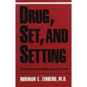 Drug, Set and Setting by Norman E. Zinberg