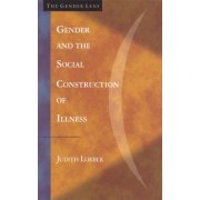 Gender and the Social Construction of Illness by Judith Lorber