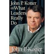John P. Kotter on What Leaders Really Do by John P. Kotter