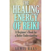 The Healing Energy of Reiki by Lewis Haas