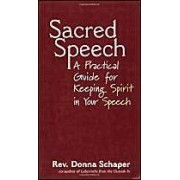 Sacred Speech: A Practical Guide For Keeping The Spirit In Your Speech