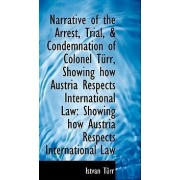 Narrative of the Arrest, Trial, & Condemnation of Colonel T RR, Showing How Austria Respects Interna by Istvn Trr