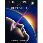 The Secret Revealed - The 12 Great Laws of Success by Charles Prosper