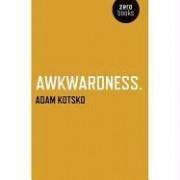 Awkwardness by Adam Kotsko