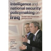 Intelligence and National Security Policymaking on Iraq by James P. Pfiffner