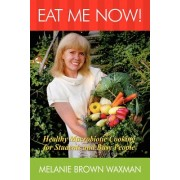 Eat Me Now!: Healthy Macrobiotic Cooking for Students and Busy People