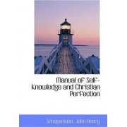 Manual of Self-Knowledge and Christian Perfection by Schagemann John Henry