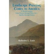 Landscape Painting Comes to America by Katherine L Lewis