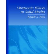 Ultrasonic Waves in Solid Media by Joseph L. Rose