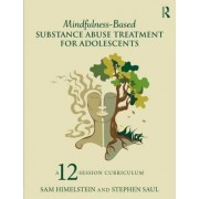 Mindfulness-Based Substance Abuse Treatment for Adolescents by Sam Himelstein