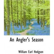 An Angler's Season by William Earl Hodgson