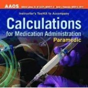 Paramedic: Calculations For Medication Administration, Instructor's Toolkit by American Academy of Orthopaedic Surgeons (Aaos)
