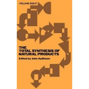 The Total Synthesis of Natural Products: v. 8 by John ApSimon