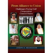 From Alliance to Union: Challenges Facing Gulf Cooperation Council States in the Twenty-First Century