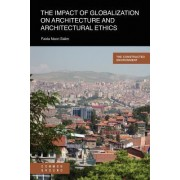 The Impact of Globalisation on Architecture and Architectural Ethics by Faida Noori Salim