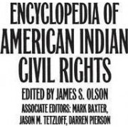 Encyclopedia of American Indian Civil Rights by James Stuart Olson