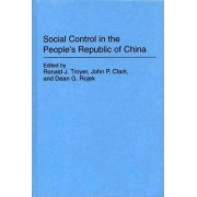 Social Control in the People's Republic of China by Ronald J. Troyer