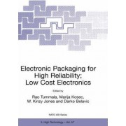 Electronic Packaging for High Reliability, Low Cost Electronics: Proceedings of the NATO Advanced Research Workshop, Bled, Slovenia, May 10-13, 1997 by R. R. Tummala