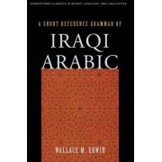 A Short Reference Grammar of Iraqi Arabic by W.M. Erwin