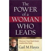 The Power of a Woman Who Leads by Gail M. Hayes
