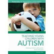 Teaching Young Children with Autism by Clarissa Willis