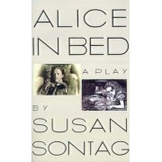 Alice in Bed by Susan Sontag