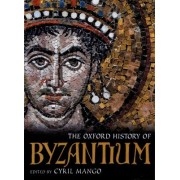 The Oxford History of Byzantium by Cyril Mango