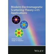 Modern Electromagnetic Scattering Theory with Applications by Andrey V. Osipov