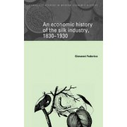 An Economic History of the Silk Industry, 1830-1930 by Giovanni Federico