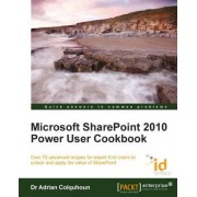 Microsoft SharePoint 2010 Power User Cookbook by Adrian Colquhoun