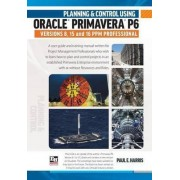 Planning & Control Using Oracle Primavera P6 Versions 8, 15 & 16 Ppm Professional by Paul E Harris