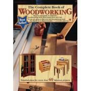 The Complete Book of Woodworking: Step-By-Step Guide to Essential Woodworking Skills, Techniques, Tools and Tips, Paperback