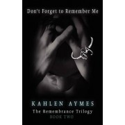 Don't Forget to Remember Me by Kahlen Aymes