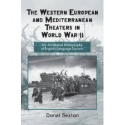 The Western European and Mediterranean Theaters in World War II by Donal Sexton