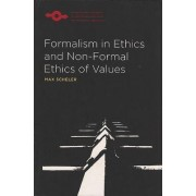 Formalism in Ethics and Non-Formal Ethics of Values by Max Scheler