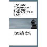 The Case-Construction After the Comparative in Latin by Kenneth Percival Rutherford Neville